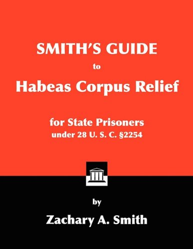 9780984271689: Smith's Guide to Habeas Corpus Relief for State Prisoners Under 28 U. S. C. §2254