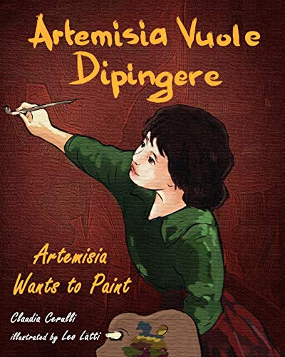 9780984272396: Artemisia Vuole Dipingere - Artemisia Wants to Paint, a Tale about Italian Artist Artemisia Gentileschi (Italian Edition)