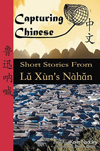 9780984276202: Capturing Chinese: Short Stories From Lu Xun's Nahan