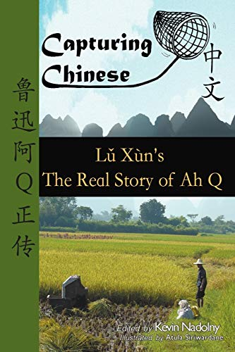 9780984276219: Capturing Chinese The Real Story of Ah Q: An Advanced Chinese Reader with Pinyin and Detailed Footnotes to Help Read Chinese Literature