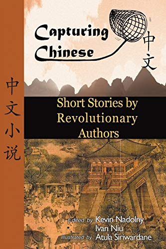 9780984276240: Capturing Chinese: Short Stories by Revolutionary Authors