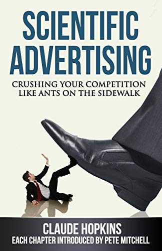 9780984282708: Scientific Advertising: Crushing Your Compitition Like Ants on the Sidewalk
