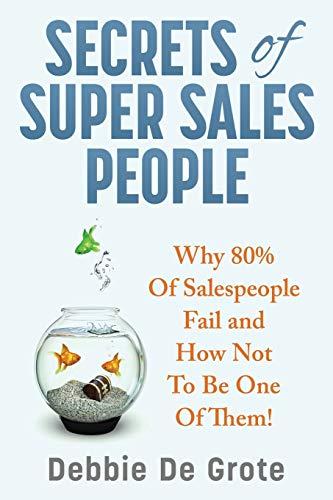 Secrets of Super Sales People : Why: Debbie De Grote