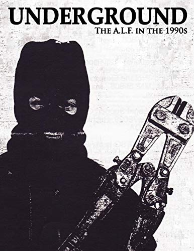 9780984284443: Underground: The Animal Liberation Front in the 1990s, Collected Issues of the A.L.F. Supporters Group Magazine