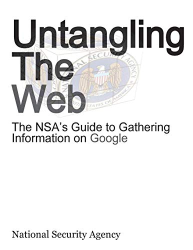 9780984284498: Untangling the Web: The Nsa's Guide to Gathering Information on Google