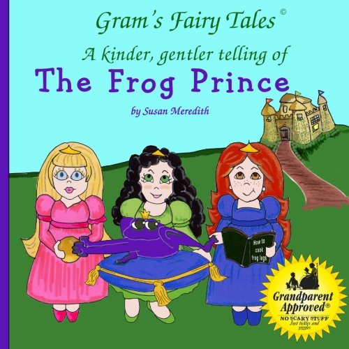 The Frog Prince: A new kinder, gentler telling of a fairy tale classic