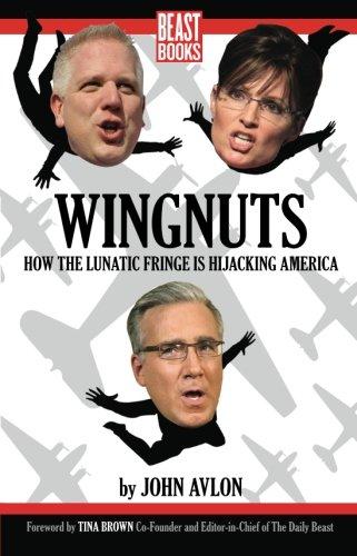 9780984295111: Wingnuts: How the Lunatic Fringe is Hijacking America