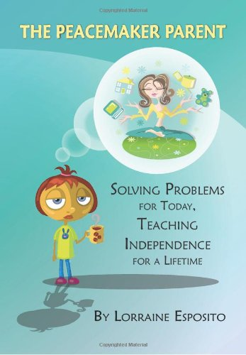 9780984295326: The Peacemaker Parent: Solving Problems for Today, Teaching Independence for a Lifetime