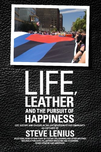 9780984300228: Life, Leather and the Pursuit of Happiness: Life, History and Culture in the Leather/Bdsm/Fetish Community
