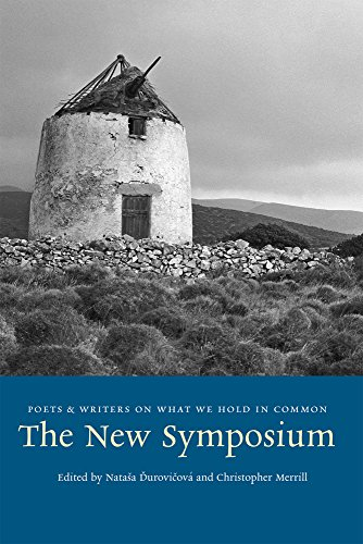 The New Symposium: Poets and Writers on What We Hold in Common (91st Meridian Books)