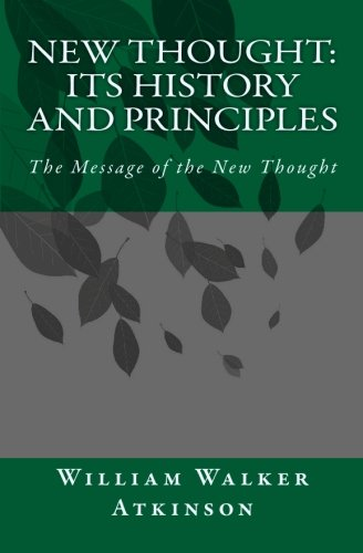 New Thought: Its History and Principles: The Message of the New Thought: William Walker Atkinson