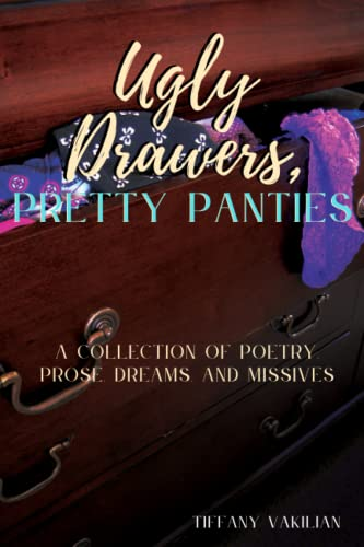 9780984306473: Ugly Drawers, Pretty Panties: A collection of Poetry, Prose, Dreams and Missives
