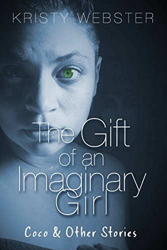 The Gift of an Imaginary Girl: Coco & Other Stories: Webster, Kiristy