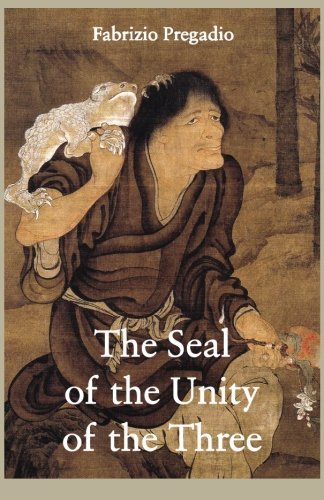 9780984308286: The Seal of the Unity of the Three: A Study and Translation of the Cantong qi, the Source of the Taoist Way of the Golden Elixir