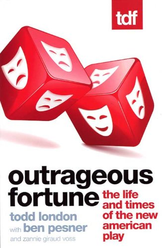 9780984310906: Outrageous Fortune: The Life and Times of the New American Play