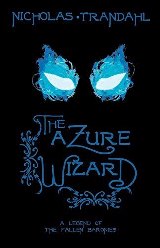 9780984311378: The Azure Wizard: A Legend of the Fallen Baronies