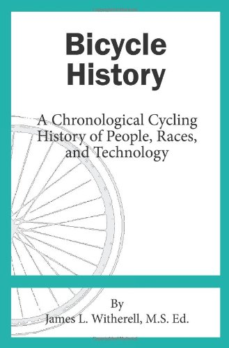 Bicycle History: A Chronological Cycling History of: Witherell, James L.