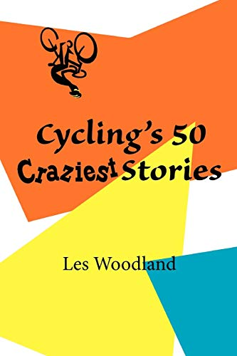 9780984311712: Cycling's 50 Craziest Stories