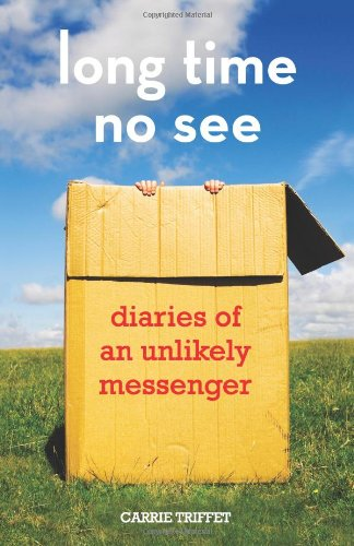 9780984312597: Long Time No See: Diaries of an Unlikely Messenger