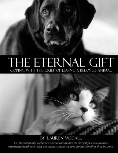 9780984314256: The Eternal Gift: Coping With The Grief Of Losing A Beloved Animal