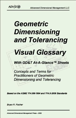 9780984315321: Geometric Dimensioning and Tolerancing Visual Glossary With GD&T At-a-Glance Sheets: Concepts and Terms for Practitioners of Geometric Dimensioning ... Based on the ASME Y14.5-2009 Standards