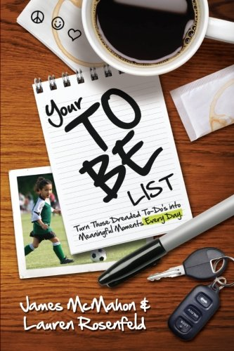 9780984320707: Your To Be List: Turn Those Dreaded To-Do's Into Meaningful Moments Every Day