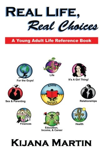 Real Life, Real Choices: A Young Adult Life Reference Book [First Printing]: Martin, Kijana