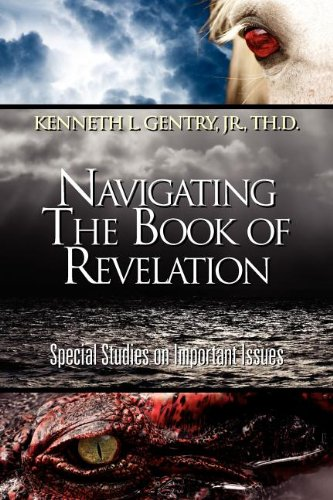 Navigating the Book of Revelation: Special Studies on Important Issues: Kenneth L. Gentry Jr.