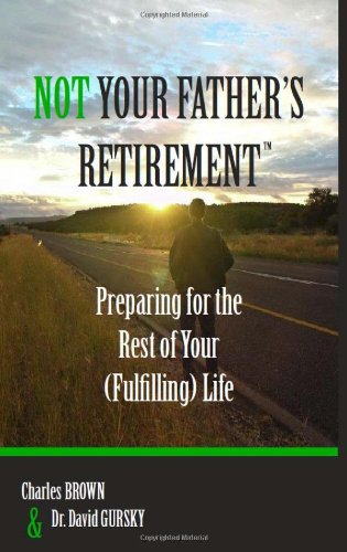 9780984326501: NOT YOUR FATHER'S RETIREMENT: Preparing for the Rest of Your (Fulfilling) Life