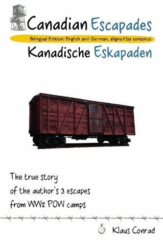 Canadian Escapades - Kanadische Eskapaden: The true story of the author's 3 escapes from WW2 ...