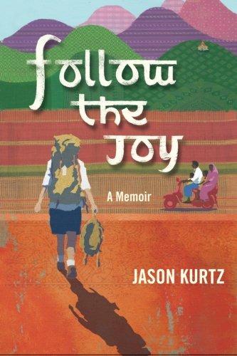 Follow The Joy: A Memoir: Kurtz, Jason Scott