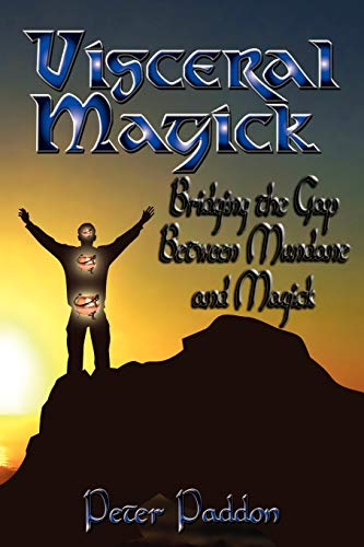 Visceral Magick: Bridging the Gap Between Magic and Mundane (0984330232) by Peter Paddon