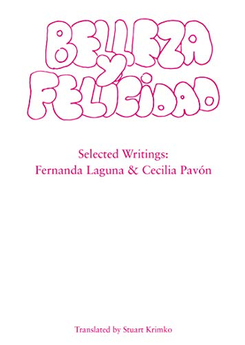 9780984331260: Belleza y Felicidad: Selected Writings of Fernanda Laguna and Cecilia Pavon