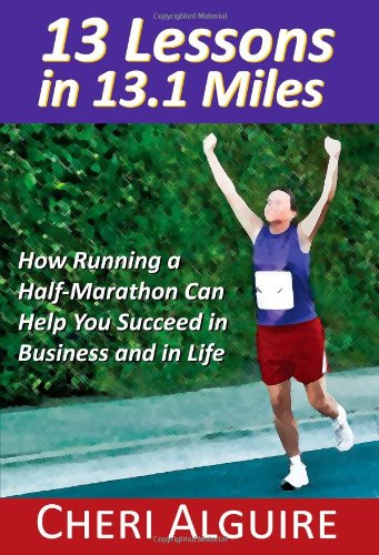 9780984332304: 13 Lessons in 13.1 Miles: How Running a Half-Marathon Can Help You Succeed in Business and in Life