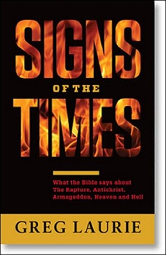 9780984332755: Signs of the Times: What the Bible Says about the Rapture, Antichrist, Armageddon, Heaven and Hell