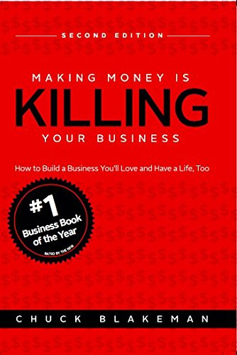 9780984334322: Making Money Is Killing Your Business, How to Build a Business You'll Love and Have a Life, Too - Second Edition
