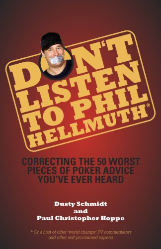9780984336357: Don't Listen to Phil Hellmuth: Correcting the 50 Worst Pieces of Poker Advice You've Ever Heard