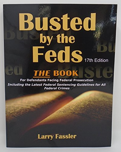 9780984338337: Busted By the Feds: The Book for Defendants Facing Federal Prosecution (12th edition)