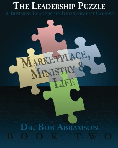The Leadership Puzzle - Marketplace, Ministry and Life - Book Two: A Business Leadership ...