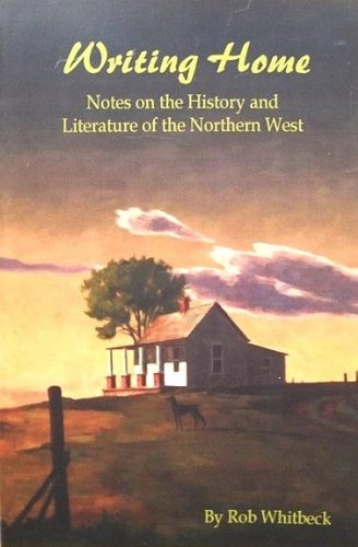 Writing Home : Notes on the History and Literature of the Northern West.