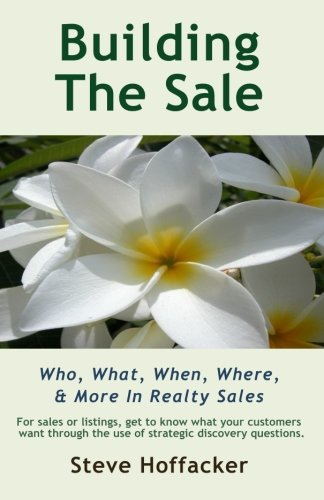 9780984352432: Building The Sale: Who, What, When, Where, & More In Realty Sales