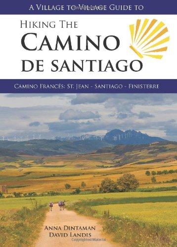 9780984353347: A Village to Village Guide to Hiking the Camino de Santiago, Camino Francés: St. Jean - Santiago - Finisterre
