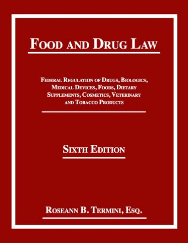 Food and Drug Law: Federal Regulation of Drugs, Biologics, Medical Devices, Foods, Dietary ...