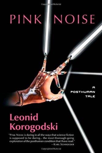 Pink Noise: A Posthuman Tale: Korogodski, Leonid