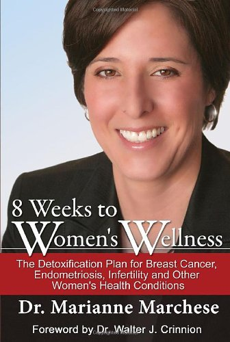 8 Weeks to Women's Wellness: The Detoxification Plan for Breast Cancer, Endometriosis, ...
