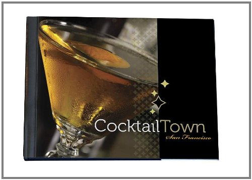Cocktail Town San Francisco: Jeanne McKirchy Spencer