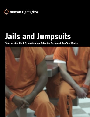 9780984366460: Jails and Jumpsuits: Transforming the U.S. Immigration Detention System -  A Two-Year Review