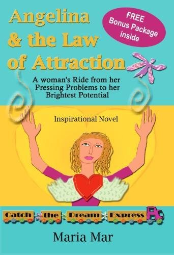 Angelina & the Law of Attraction: A Woman?s Ride from her Pressing Problems to her Brightest ...
