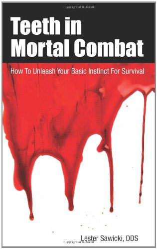 9780984370627: Teeth In Mortal Combat: How To Unleash Your Basic Instinct For Survival
