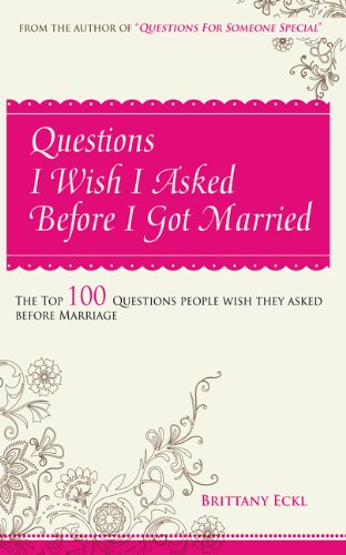 9780984371204: Questions I Wish I Asked Before I Got Married - The Top 100 Questions People Wish They Asked Before Marriage